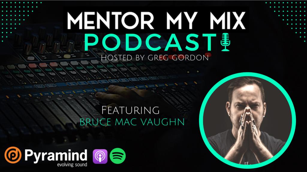 Mentor My Mix Podcast - Bruce Mac Vaughn