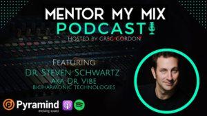Mentor My Mix Ep. 010 - Dr. Steven Schwartz of Bioharmonic Technologies